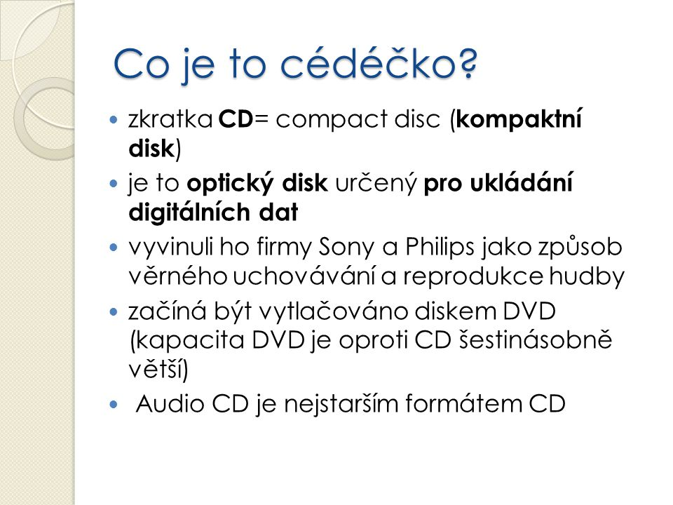 Co je to cédéčko zkratka CD= compact disc (kompaktní disk)