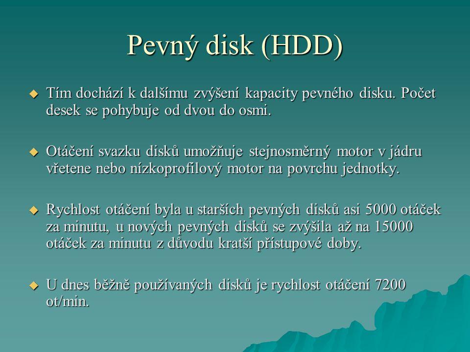 Pevný disk (HDD) Tím dochází k dalšímu zvýšení kapacity pevného disku. Počet desek se pohybuje od dvou do osmi.