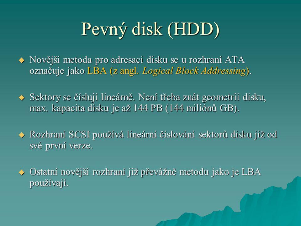 Pevný disk (HDD) Novější metoda pro adresaci disku se u rozhraní ATA označuje jako LBA (z angl. Logical Block Addressing).