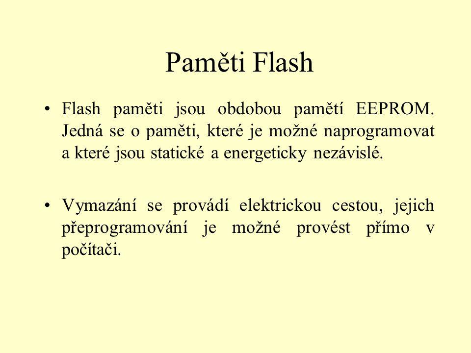 Paměti Flash Flash paměti jsou obdobou pamětí EEPROM. Jedná se o paměti, které je možné naprogramovat a které jsou statické a energeticky nezávislé.