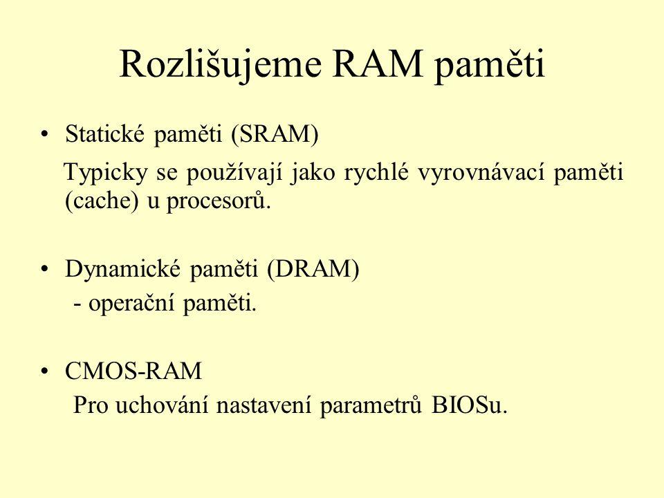 Rozlišujeme RAM paměti