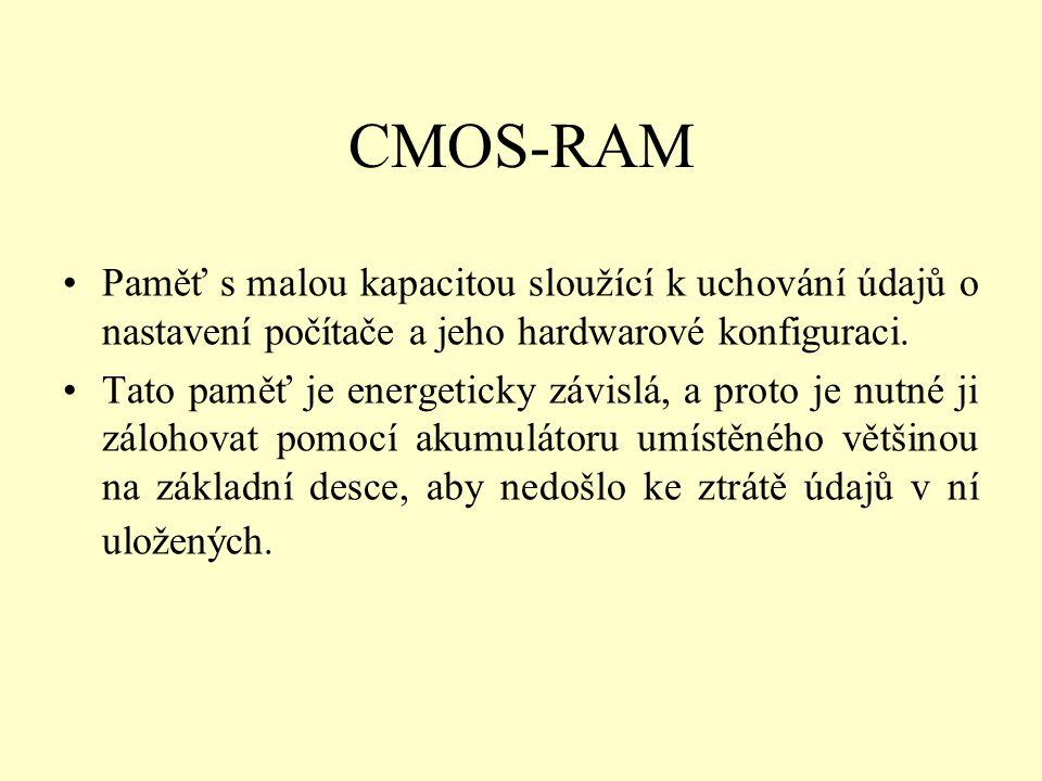 CMOS-RAM Paměť s malou kapacitou sloužící k uchování údajů o nastavení počítače a jeho hardwarové konfiguraci.
