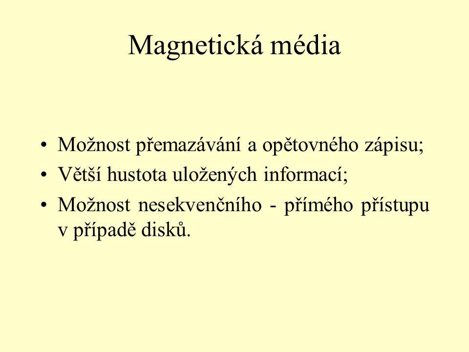Magnetická média Možnost přemazávání a opětovného zápisu;
