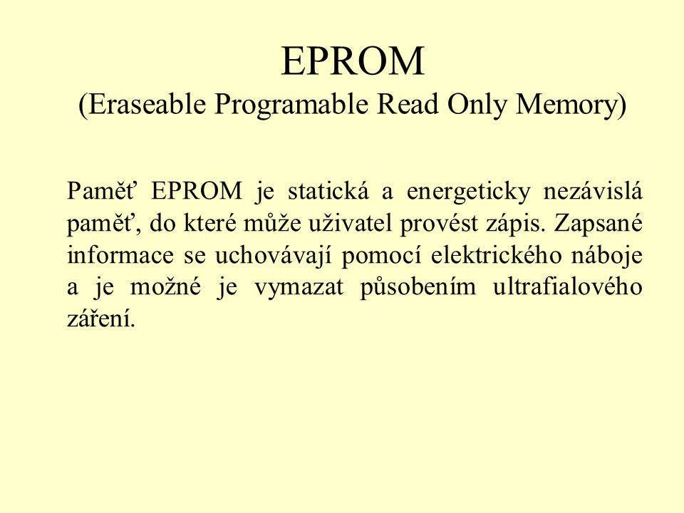 EPROM (Eraseable Programable Read Only Memory)