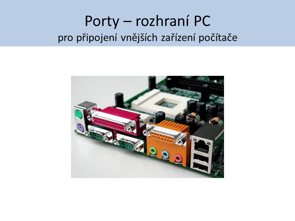Porty – rozhraní PC pro připojení vnějších zařízení počítače