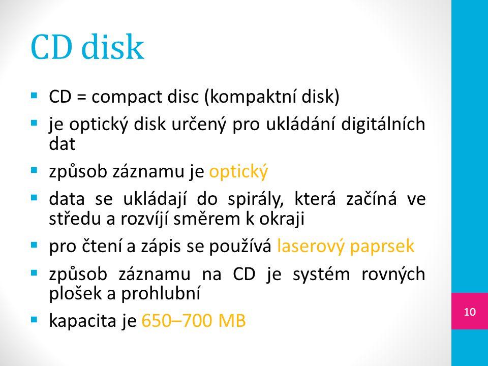 CD disk CD = compact disc (kompaktní disk)