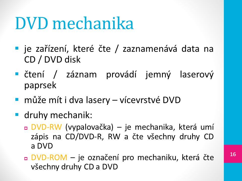 DVD mechanika je zařízení, které čte / zaznamenává data na CD / DVD disk. čtení / záznam provádí jemný laserový paprsek.