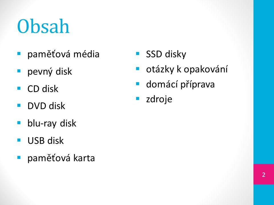 Obsah paměťová média pevný disk CD disk DVD disk blu-ray disk USB disk