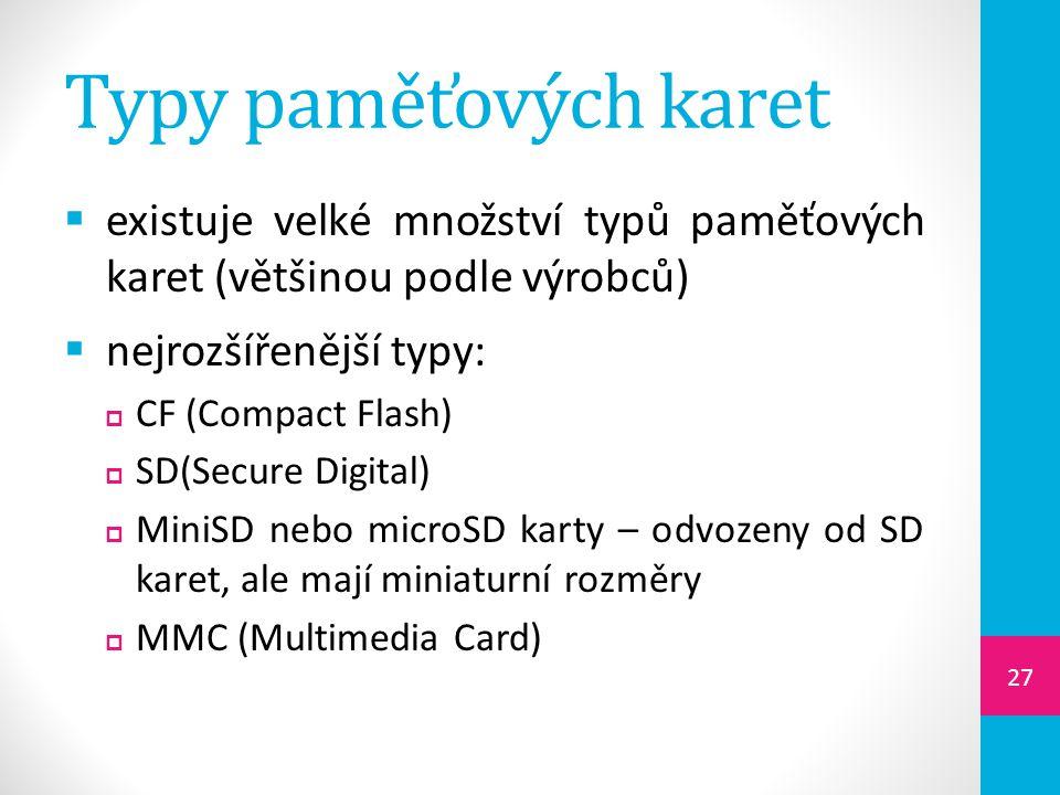 Typy paměťových karet existuje velké množství typů paměťových karet (většinou podle výrobců) nejrozšířenější typy: