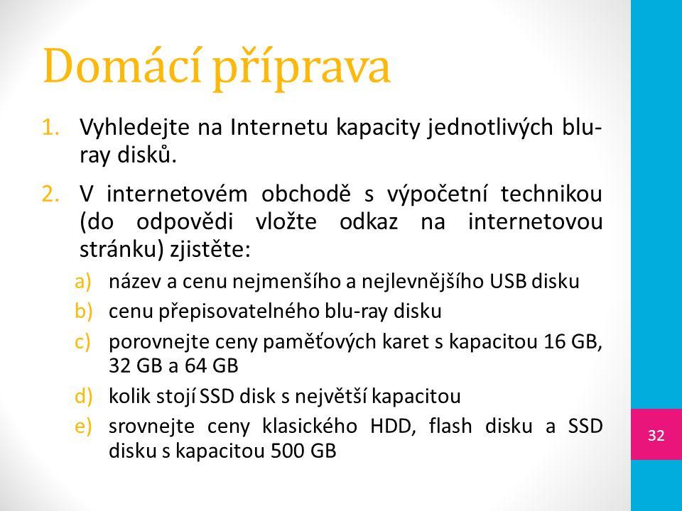 Domácí příprava Vyhledejte na Internetu kapacity jednotlivých blu- ray disků.