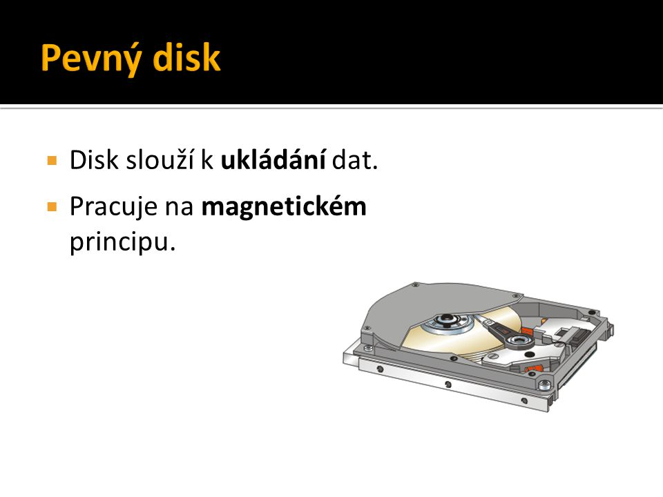 Pevný disk Disk slouží k ukládání dat.