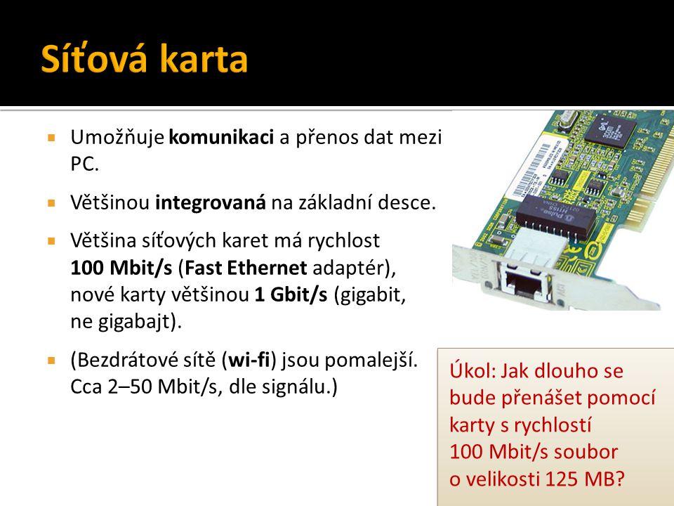 Síťová karta Umožňuje komunikaci a přenos dat mezi PC.