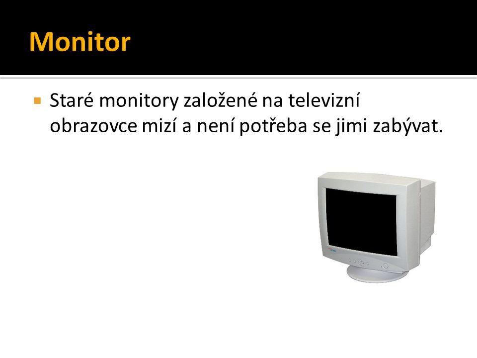 Monitor Staré monitory založené na televizní obrazovce mizí a není potřeba se jimi zabývat.
