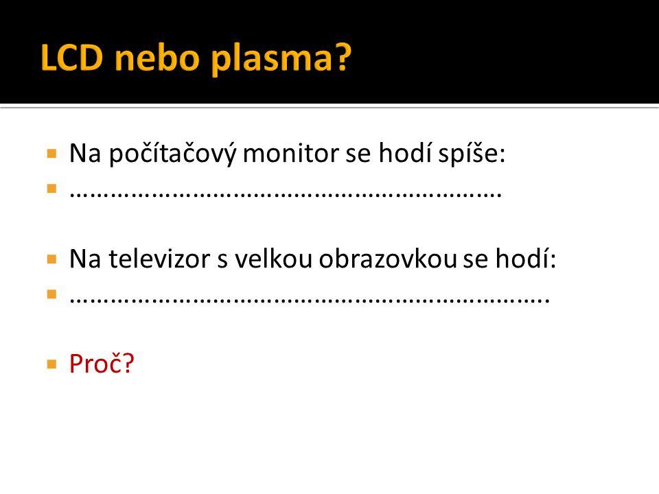 LCD nebo plasma Na počítačový monitor se hodí spíše: