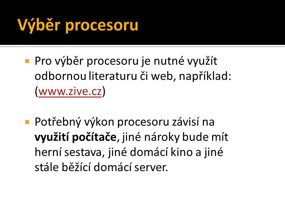 Výběr procesoru Pro výběr procesoru je nutné využít odbornou literaturu či web, například: (www.zive.cz)