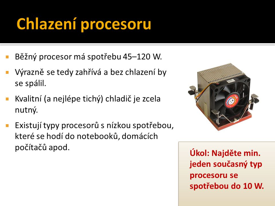 Chlazení procesoru Běžný procesor má spotřebu 45–120 W.