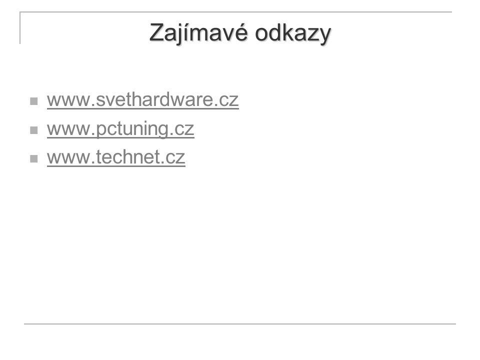 Zajímavé odkazy www.svethardware.cz www.pctuning.cz www.technet.cz