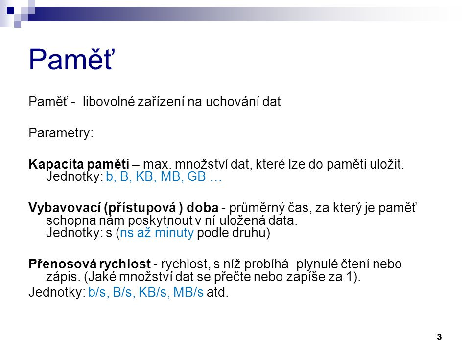 Paměť Paměť - libovolné zařízení na uchování dat Parametry: