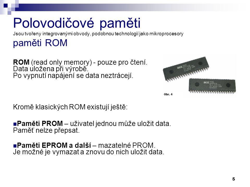 Polovodičové paměti Jsou tvořeny integrovanými obvody, podobnou technologií jako mikroprocesory paměti ROM