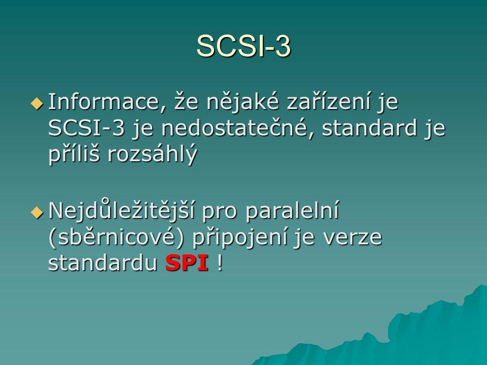SCSI-3 Informace, že nějaké zařízení je SCSI-3 je nedostatečné, standard je příliš rozsáhlý.
