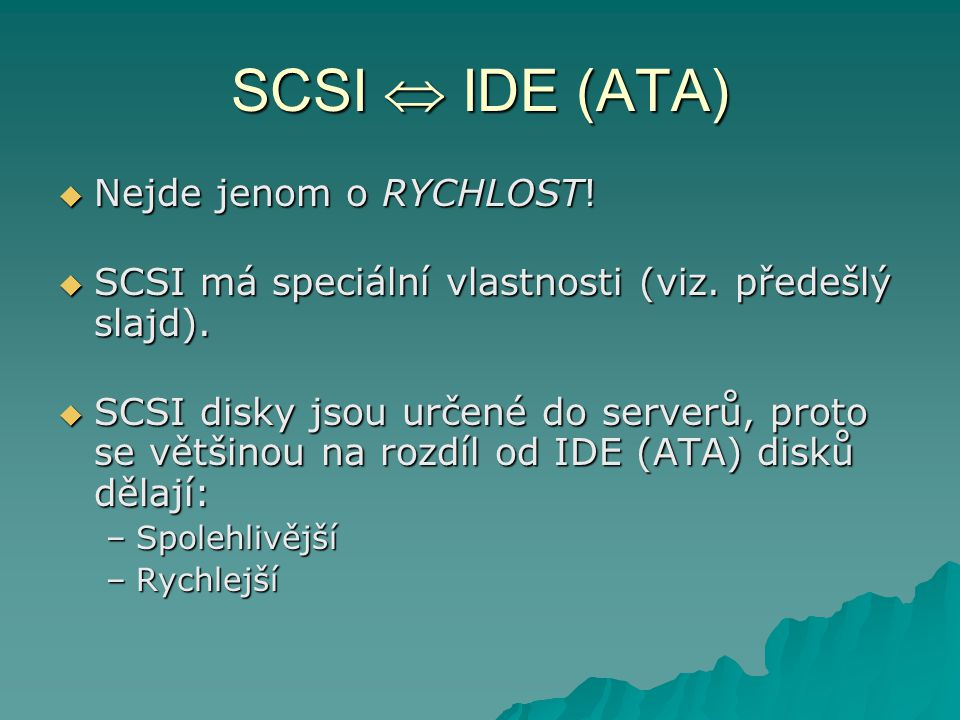 SCSI  IDE (ATA) Nejde jenom o RYCHLOST!