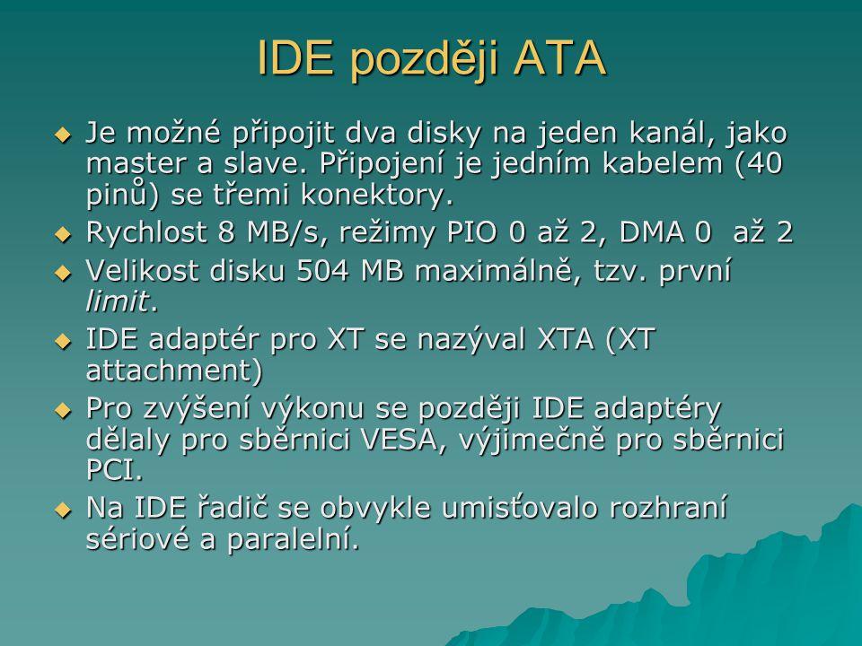 IDE později ATA Je možné připojit dva disky na jeden kanál, jako master a slave. Připojení je jedním kabelem (40 pinů) se třemi konektory.
