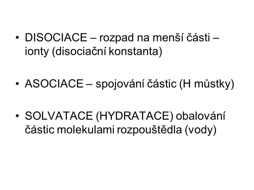 DISOCIACE – rozpad na menší části – ionty (disociační konstanta)