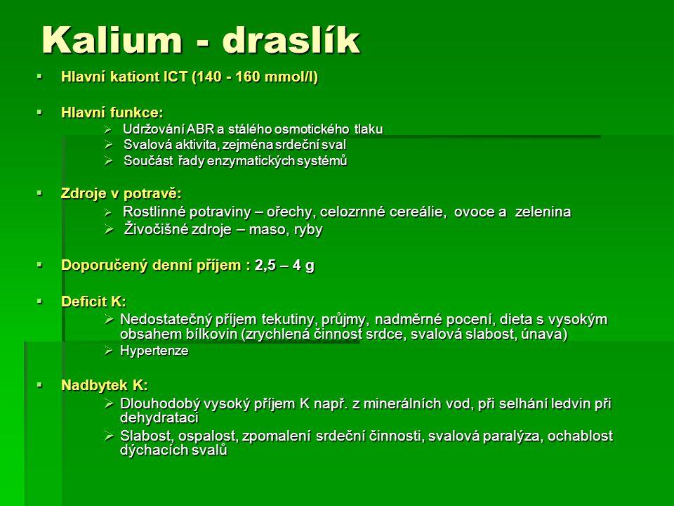 Kalium - draslík Hlavní kationt ICT (140 - 160 mmol/l) Hlavní funkce: