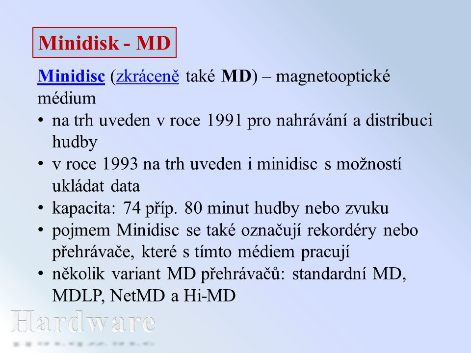 Minidisk - MD Minidisc (zkráceně také MD) – magnetooptické médium. na trh uveden v roce 1991 pro nahrávání a distribuci hudby.