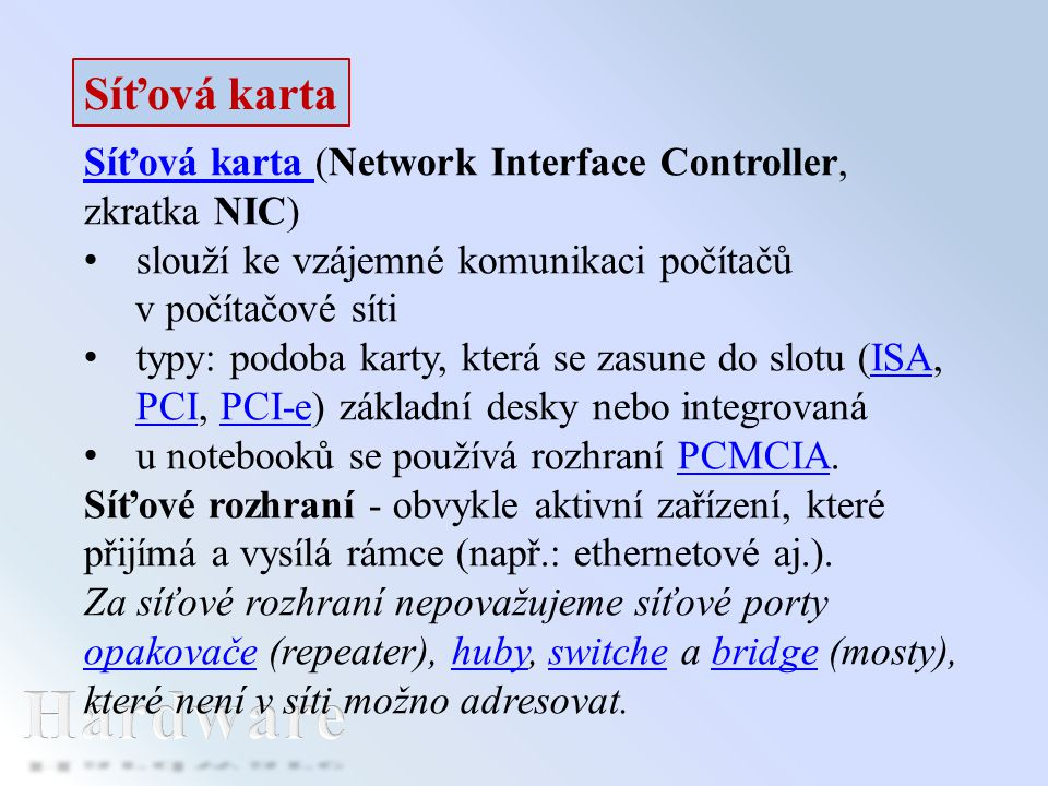 Síťová karta Síťová karta (Network Interface Controller, zkratka NIC) slouží ke vzájemné komunikaci počítačů.