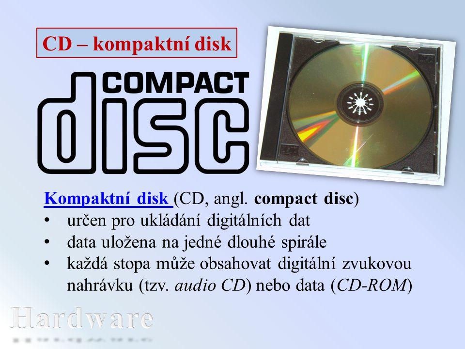 Hardware CD – kompaktní disk Kompaktní disk (CD, angl. compact disc)