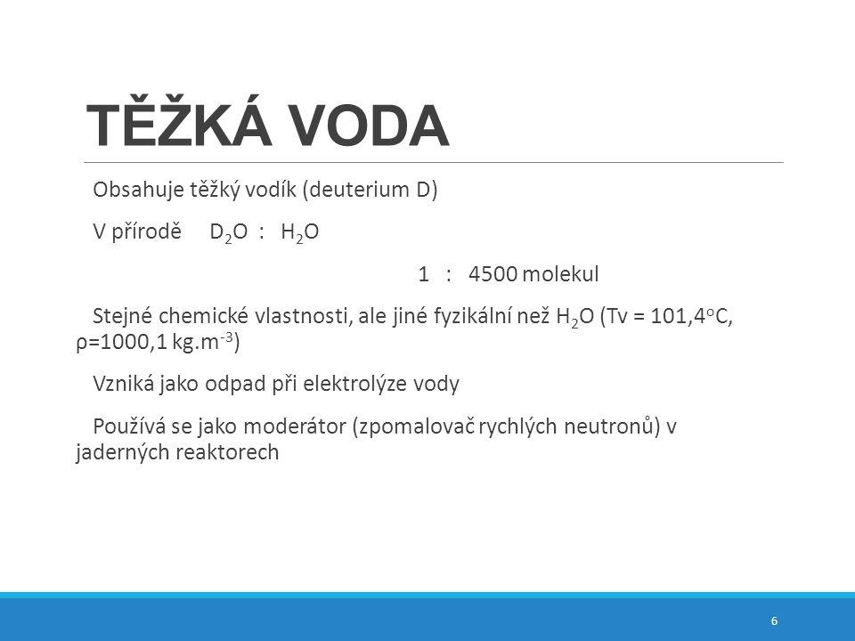 TĚŽKÁ VODA Obsahuje těžký vodík (deuterium D) V přírodě D2O : H2O
