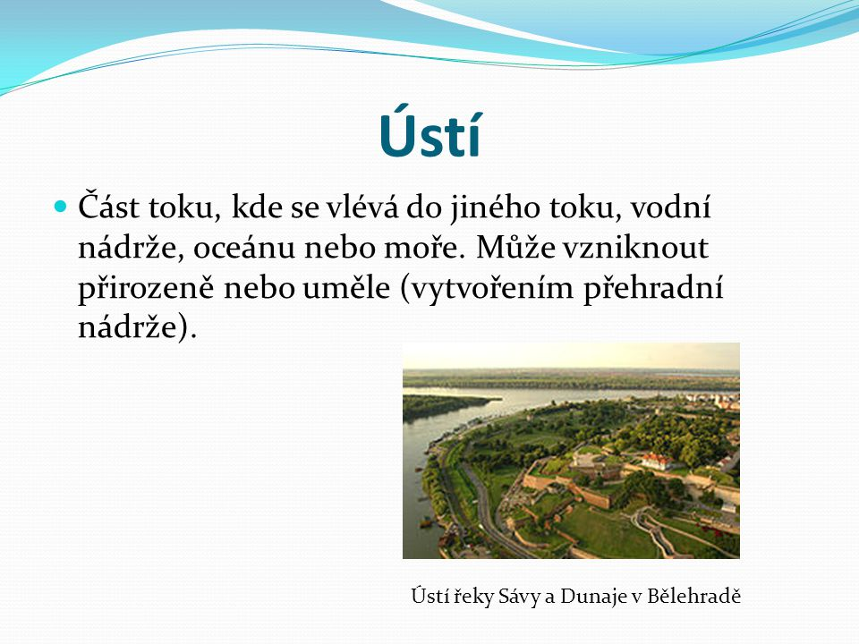 Ústí Část toku, kde se vlévá do jiného toku, vodní nádrže, oceánu nebo moře. Může vzniknout přirozeně nebo uměle (vytvořením přehradní nádrže).