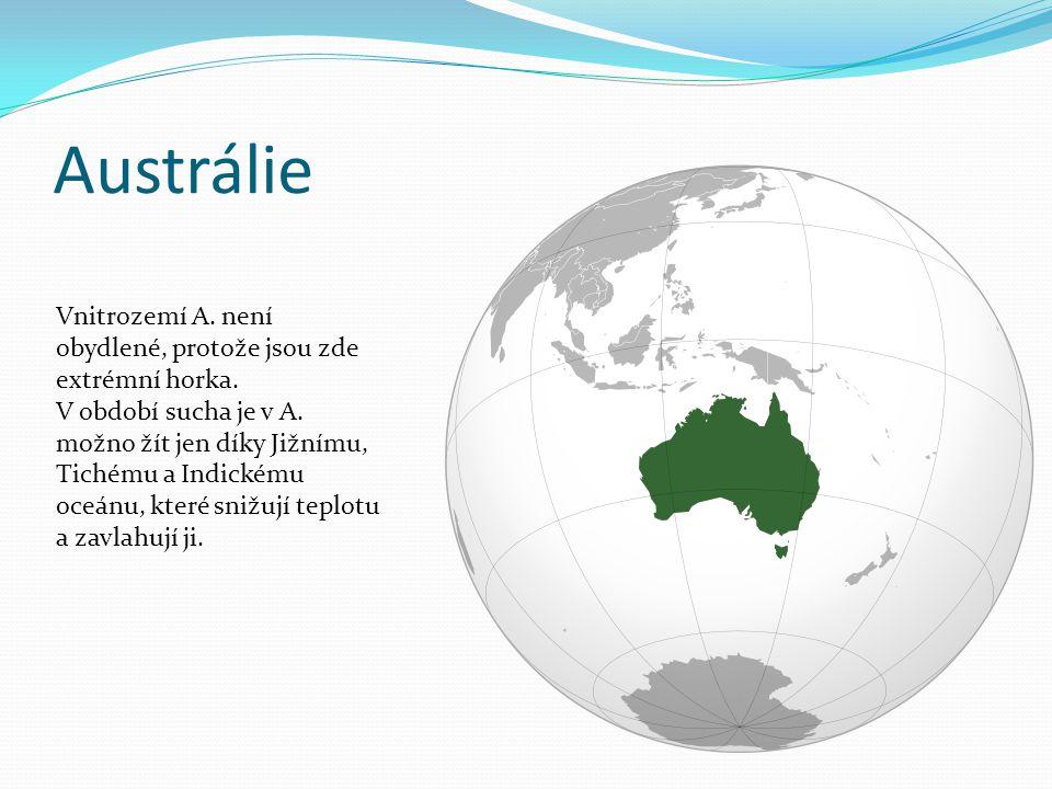 Austrálie Vnitrozemí A. není obydlené, protože jsou zde extrémní horka.
