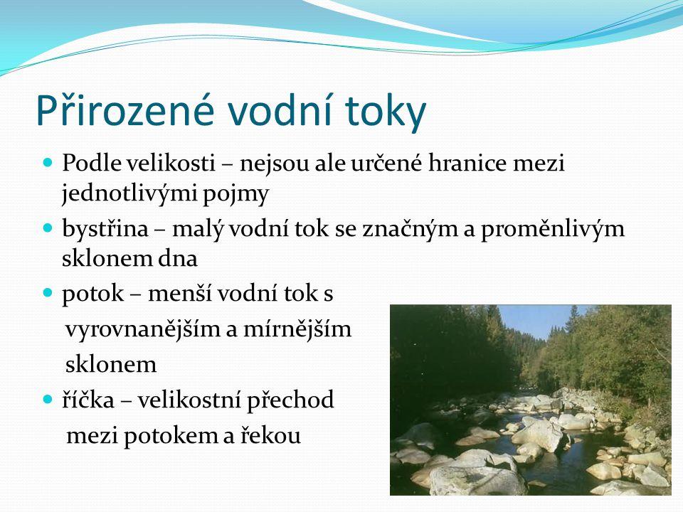 Přirozené vodní toky Podle velikosti – nejsou ale určené hranice mezi jednotlivými pojmy.