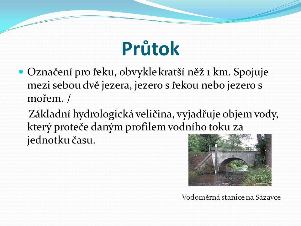 Průtok Označení pro řeku, obvykle kratší něž 1 km. Spojuje mezi sebou dvě jezera, jezero s řekou nebo jezero s mořem. /