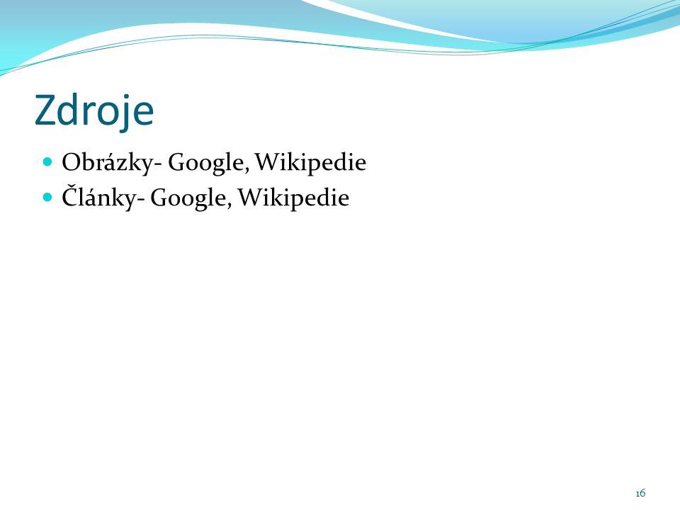 Zdroje Obrázky- Google, Wikipedie Články- Google, Wikipedie