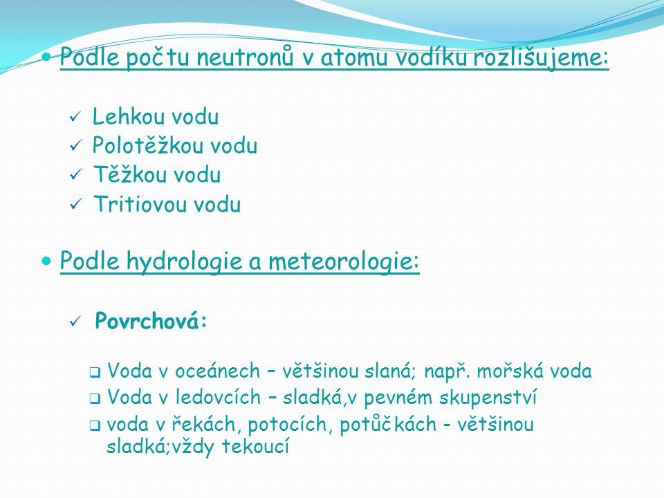 Podle počtu neutronů v atomu vodíku rozlišujeme: