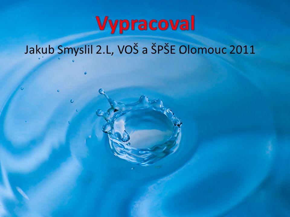 Vypracoval Jakub Smyslil 2.L, VOŠ a ŠPŠE Olomouc 2011
