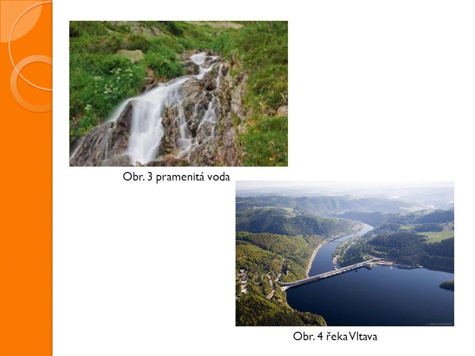 Obr. 3 pramenitá voda Obr. 4 řeka Vltava