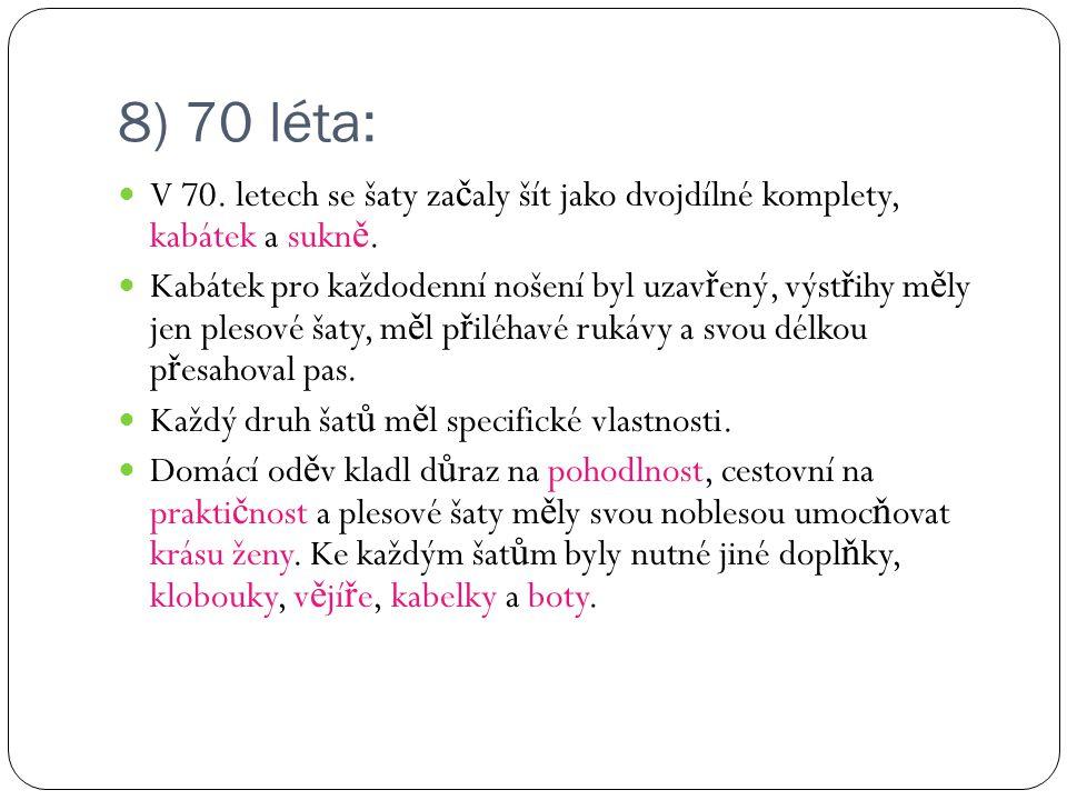8) 70 léta: V 70. letech se šaty začaly šít jako dvojdílné komplety, kabátek a sukně.