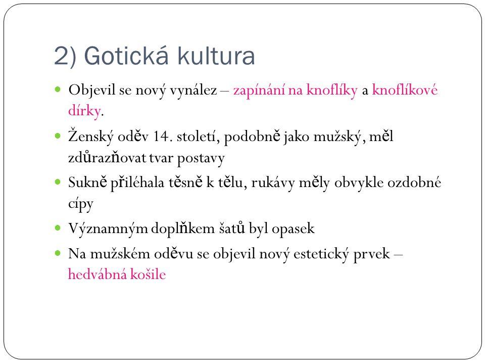 2) Gotická kultura Objevil se nový vynález – zapínání na knoflíky a knoflíkové dírky.