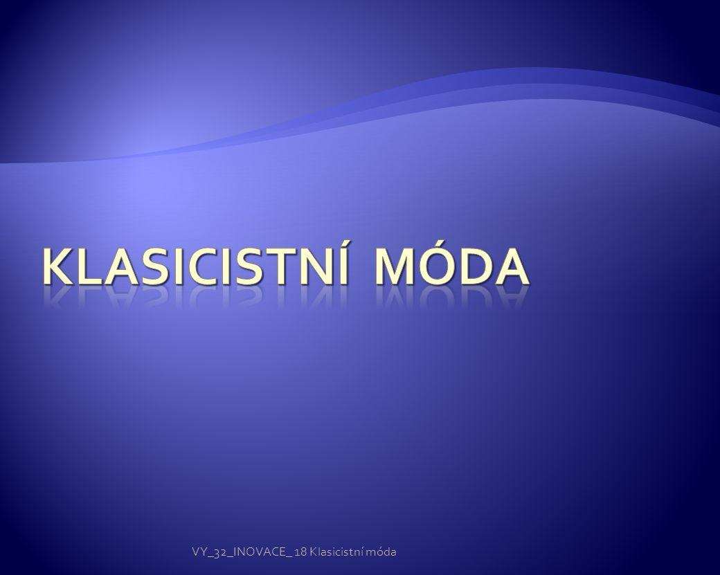 Klasicistní MÓDA VY_32_INOVACE_ 18 Klasicistní móda
