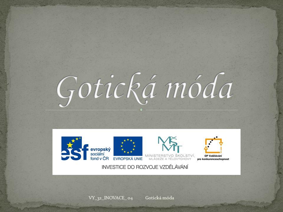 Gotická móda VY_32_INOVACE_ 04 Gotická móda