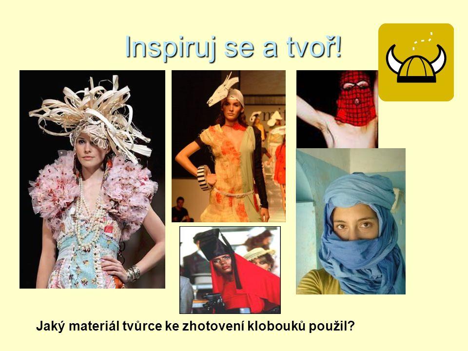 Inspiruj se a tvoř! Jaký materiál tvůrce ke zhotovení klobouků použil