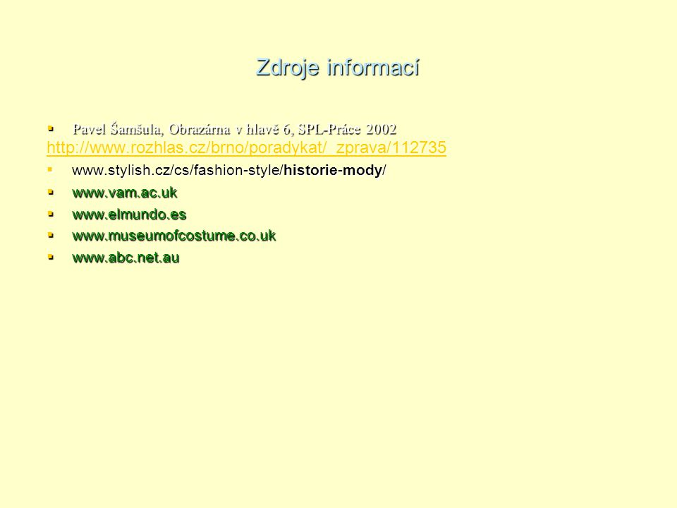 Zdroje informací http://www.rozhlas.cz/brno/poradykat/_zprava/112735