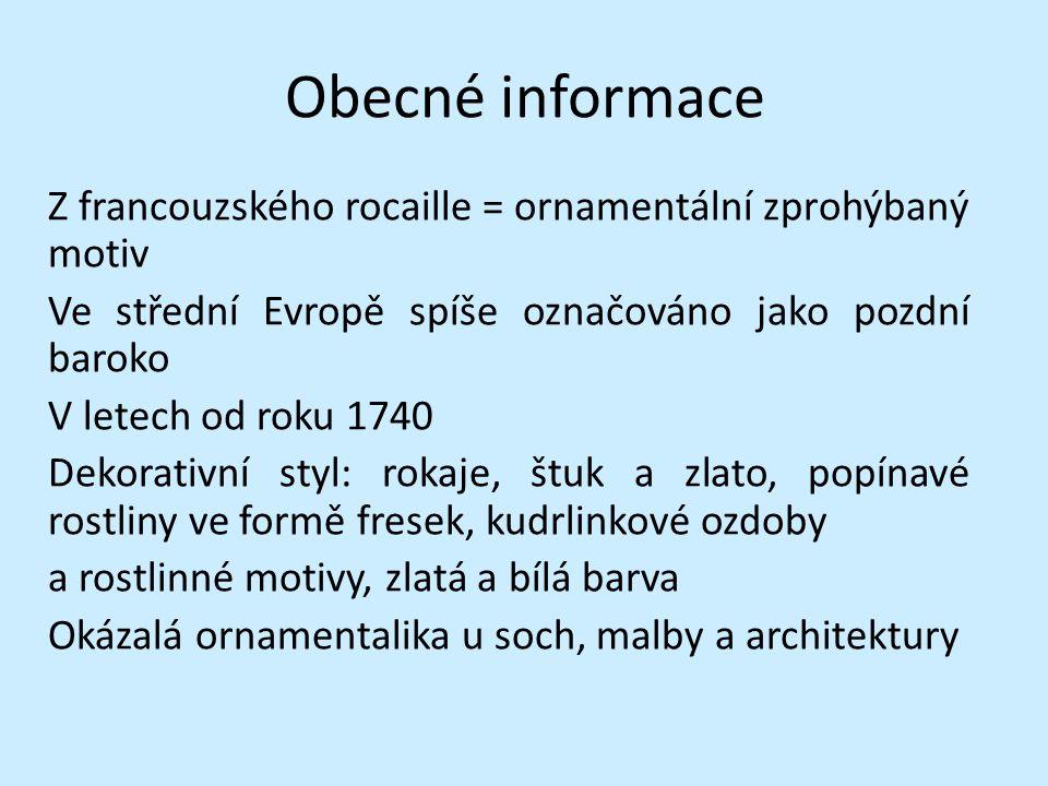 Obecné informace Z francouzského rocaille = ornamentální zprohýbaný motiv. Ve střední Evropě spíše označováno jako pozdní baroko.