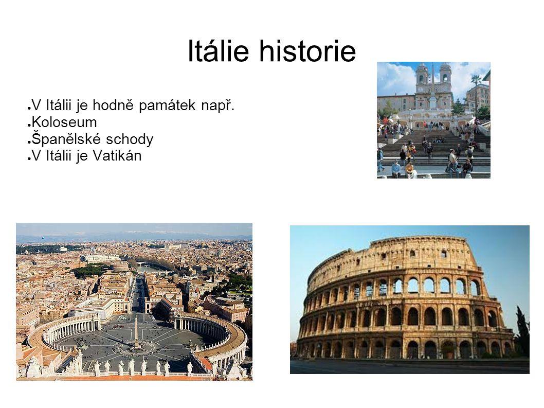 Itálie historie V Itálii je hodně památek např. Koloseum