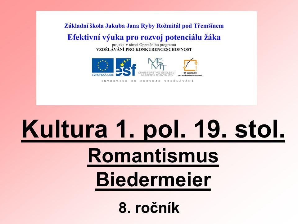Kultura 1. pol. 19. stol. Romantismus Biedermeier