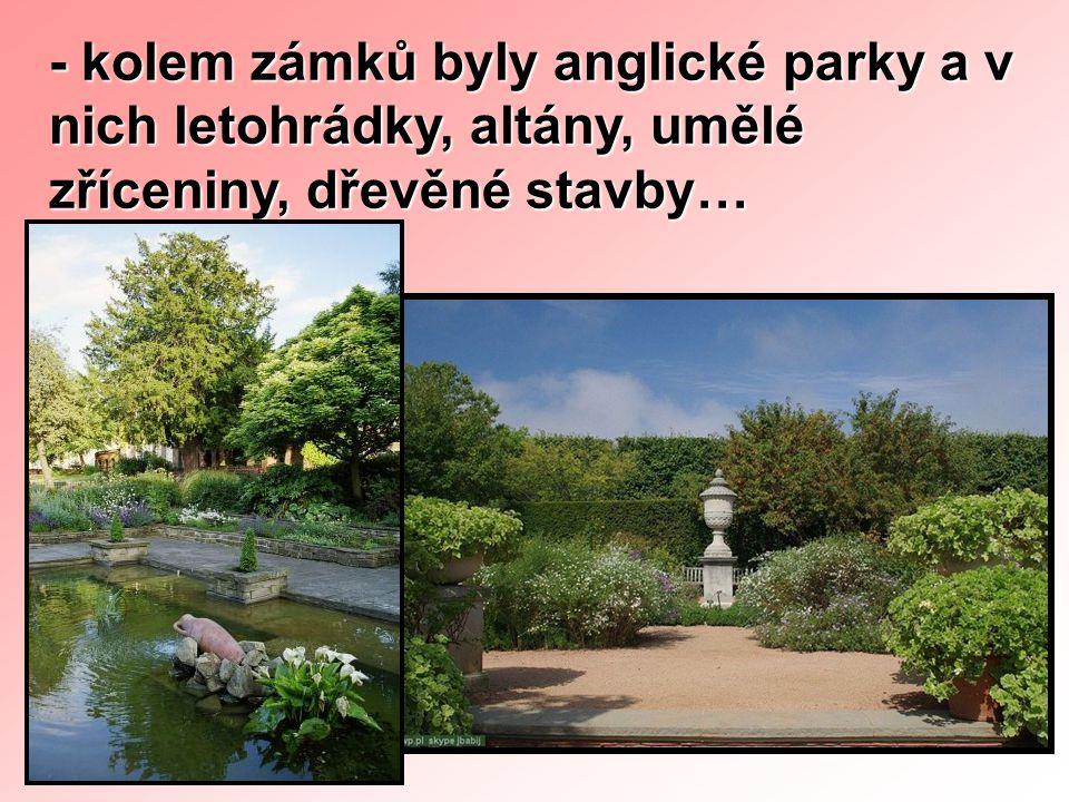- kolem zámků byly anglické parky a v nich letohrádky, altány, umělé zříceniny, dřevěné stavby…